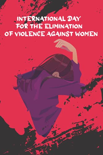 International Day For The Elimination Of Violence Against Women: Wide Ruled 6 x 9 in 120 Pages College Ruled Notebook For Man and Woman.