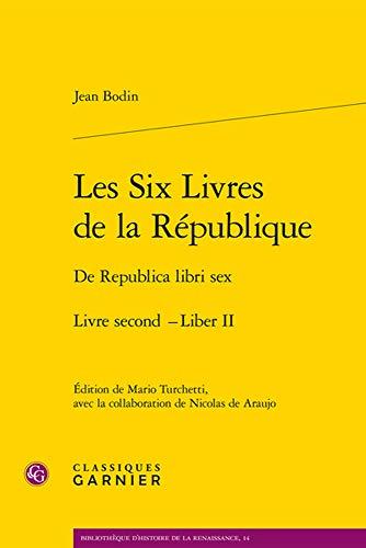 Les Six Livres de la Republique / de Republica Libri Sex: Tome 2 (Bibliotheque D'Histoire de la Renaissance)