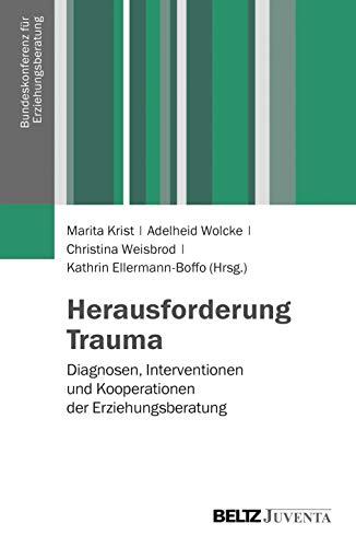 Herausforderung Trauma: Diagnosen, Interventionen und Kooperationen der Erziehungsberatung (Veröffentlichungen der Bundeskonferenz für Erziehungsberatung)