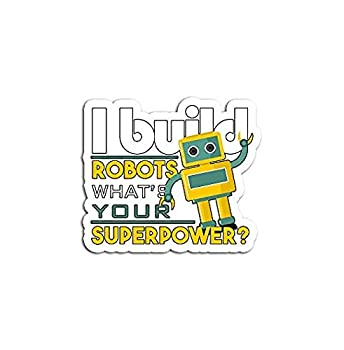 I Build Robots Your Superpower Robotics Engineer - Sticker Graphic - Auto Wall Laptop Cell Truck Sticker for Windows Cars Trucks