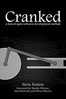 Cranked: a lean and agile software development method by [Steve Fenton, Martin Milsom, Dan Horrocks, Divya Murari]