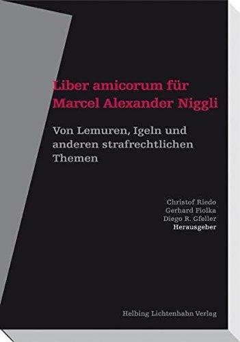 Liber amicorum für Marcel Alexander Niggli: Von Lemuren, Igeln und anderen strafrechtlichen Themen