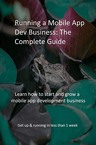 Running a Mobile App Dev Business: The Complete Guide: Learn how to start and grow a mobile app development business (English Edition)