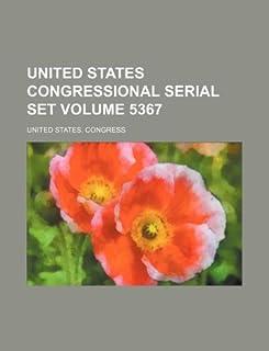 United States Congressional Serial Set Volume 5367