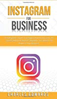 Instagram for Business: The Beginner's Guide to Instagram Advertising. Learn the Secrets Behind Instagram's Algorithm and Unleash the Power of Your Business. (Influencer and Online Passive Income Strategies. Make Money from Home.)