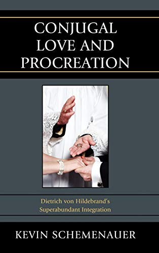 Conjugal Love and Procreation: Dietrich von Hildebrand's Superabundant Integration
