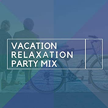 """"""" Vacation Relaxation Party Mix """""""
