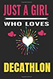 Just a Girl Who Loves decathlon: decathlon  Notebook/Journal,guest book,Happy Birthday,Cute Girls Journal/Notebook,Old Woman or Man Friends Fan, Remember Gift For Coworker/Bos,Coworker Notebook