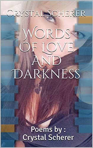 Words Of Love And Darkness: Poems by : Crystal Scherer (English Edition)