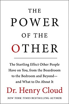 The Power of the Other: The startling effect other people have on you, from the boardroom to the bedroom and beyond-and what to do about it by [Henry Cloud]