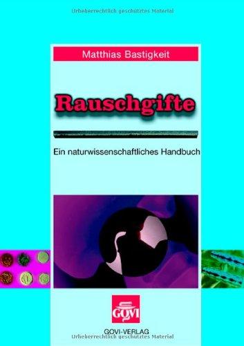 Rauschgifte: Ein naturwissenschaftliches Handbuch