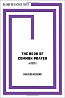 The Book of Common Prayer: A Guide (Guides to Sacred Texts)