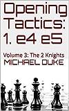 Opening Tactics: 1. E4 E5: Volume 3: The 2 Knights-Duke, Michael