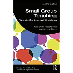 Small Group Teaching: Tutorials, Seminars and Workshops (Key Guides for Effective Teaching in Higher Education) Kindle Edition