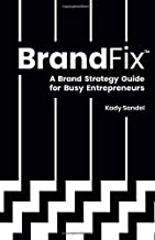 BrandFix: A Brand Strategy Guide for Busy Entrepreneurs