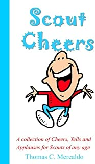 Scout Cheers: A collection of Cheers, Yells and Applauses for Scouts of any age