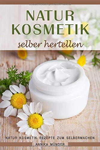 Naturkosmetik selber herstellen Natur Kosmetik Rezepte zum Selbermachen