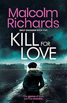 Kill for Love: An Emily Swanson Murder Mystery (The Emily Swanson Series Book 5) by [Malcolm Richards]