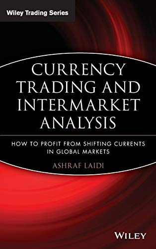Currency Trading and Intermarket Analysis: How to Profit from the Shifting Currents in Global Markets (Wiley Trading Series)