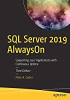 SQL Server 2019 AlwaysOn: Supporting 24x7 Applications with Continuous Uptime