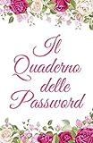 Il Quaderno delle Password: Taccuino per ricordare password, username, accessi a siti internet, email, app, wifi. (Regalo per mamma, papà, nonni)