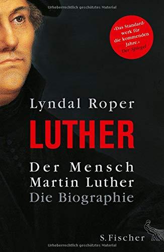 Der Mensch Martin Luther: Die Biographie