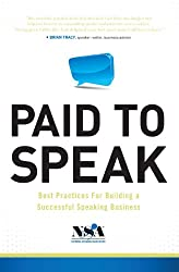 Paid To Speak: Best Practices For Building A Successful Speaking Business by National Speakers Association on Amazon