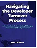Navigating the Developer Turnover Process: A Complete Guide to Understanding & Managing Your Community's Developer Turnover
