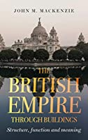 The British Empire Through Buildings: Structure, Function and Meaning