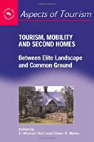 Tourism, Mobility and Second Homes: Between Elite Landscape and Common Ground (Aspects of Tourism) by C. Michael Hall Dieter K. Muller(2004-07-27)