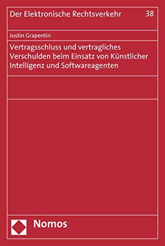 Vertragsschluss und vertragliches Verschulden beim Einsatz von Künstlicher Intelligenz und Softwareagenten (Der Elektronische Rechtsverkehr 38)