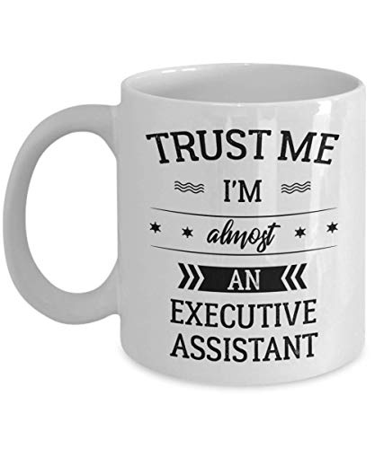 Executive Assistant Mug - Trust Me I'm Almost - Funny Novelty Ceramic Coffee & Tea Cup Cool Gifts For Men Or Women With Gift Box