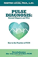 Pulse Diagnosis: Beyond Slippery and Wiry: Key to the Practice of TCM!