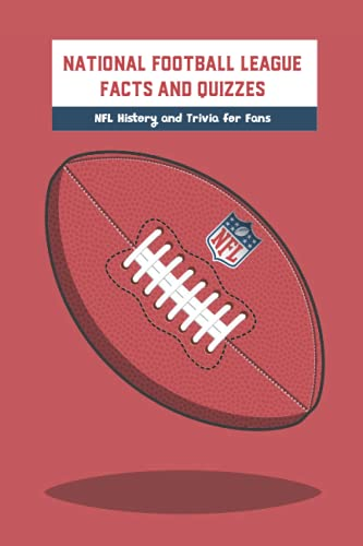 Compare Textbook Prices for National Football League Facts and Quizzes: NFL History and Trivia for Fans: Gifts for Father  ISBN 9798524860323 by ASHLEY, Mr ABRAHAMSON