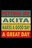 Petting My Akita Makes A Good Day A Great Day: 6x9 120 Page Lined Journal For Dog Owners