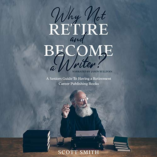 Why Not Retire and Become a Writer?  By  cover art