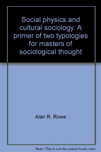 Social physics and cultural sociology: A primer of two typologies for masters of sociological thought