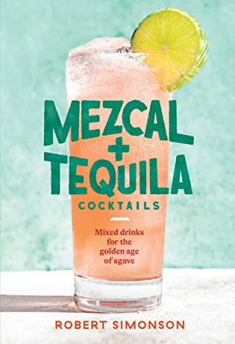 Mezcal and Tequila Cocktails: Mixed Drinks for the Golden Age of Agave [A Cocktail Recipe Book] (English Edition)