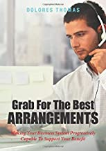 Grab For The Best Arrangements: Making Your Business System Progressively Capable To Support Your Benefit