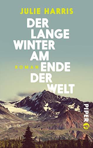 Der lange Winter am Ende der Welt: Roman