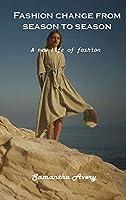 Fashion change from season to season: A new life of fashion