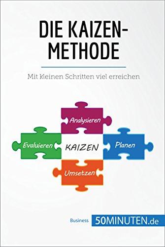 Die Kaizen-Methode: Mit kleinen Schritten viel erreichen (Management und Marketing)