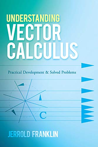 Understanding Vector Calculus: Practical Development and Solved Problems (Dover Books on Mathematics)