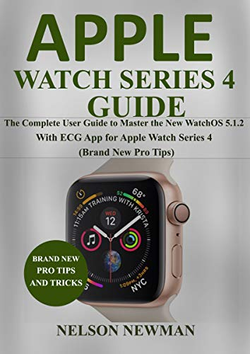 Apple Watch Series 4 Guide: The Complete User Guide to Master the New WatchOS 5.1.2 With ECG App for Apple Watch Series 4 (Brand New Pro Tips) (English Edition)