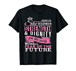 She is Clothed in Strength & Dignity black tshirt