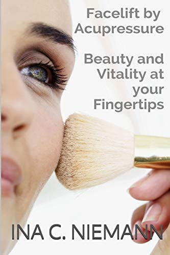 Facelift by Acupressure: Beauty and Vitality at Your Fingertips -  Niemann, Ina C., Paperback