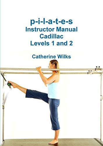 p-i-l-a-t-e-s Instructor Manual Cadillac Levels 1 and 2