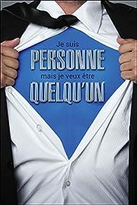 Je suis personne mais je veux être quelqu'un par Faustin Bouchard