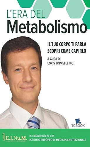 L'era del metabolismo. Il tuo corpo ti parla scopri come capirlo