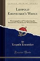 Leopold Kronecker's Werke, Vol. 4: Herausgegeben Auf Veranlassung Der Preussischen Akademie Der Wissenschaften (Classic Reprint)
